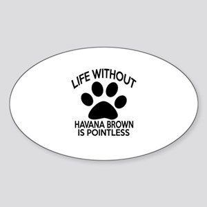 Life Without Havana Brown Cat Desig Sticker (Oval)