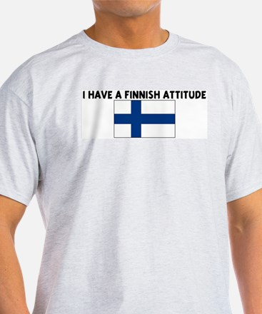 I HAVE A FINNISH ATTITUDE T-Shirt