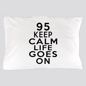 95 Keep calm Life Goes On Pillow Case