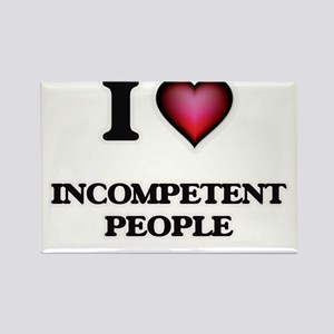 I Love Incompetent People Magnets