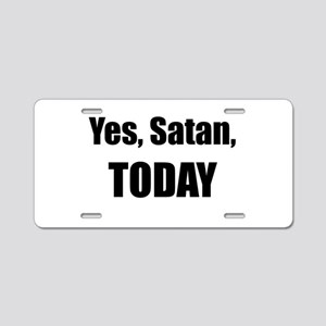 Yes, Satan, TODAY Aluminum License Plate