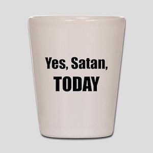Yes, Satan, TODAY Shot Glass