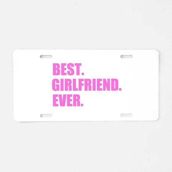 Pink Best Girlfriend Ever Aluminum License Plate