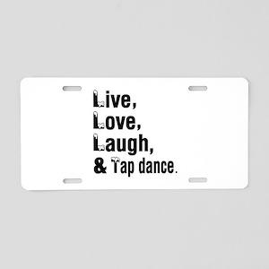 Live Love Tap dance Dance D Aluminum License Plate