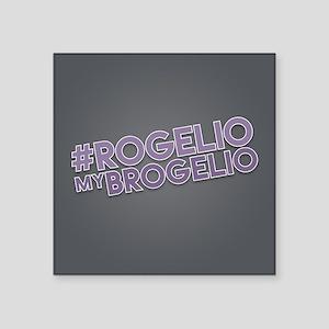 "Rogelio My Brogelio Square Sticker 3"" x 3"""
