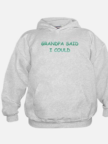 Grandpa Said I Could Hoodie