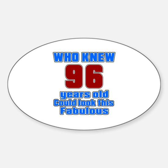 Who Knew 96 Years Old Could Look Th Sticker (Oval)