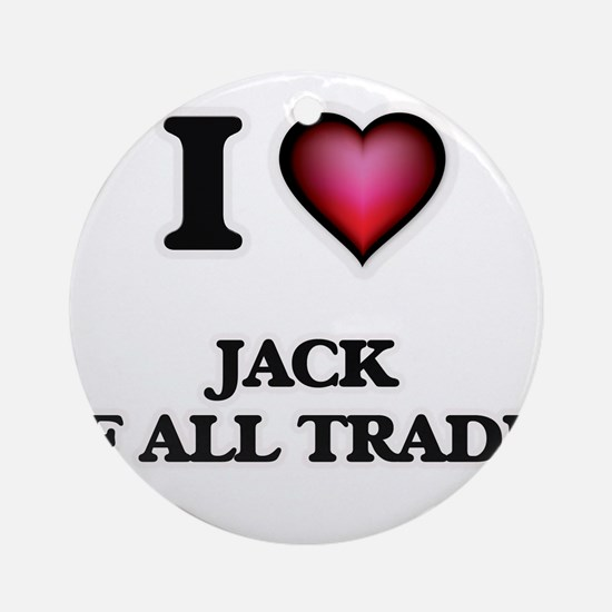 I Love Jack Of All Trades Round Ornament