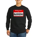 Hello I'm Available Long Sleeve Dark T-Shirt