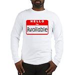 Hello I'm Available Long Sleeve T-Shirt