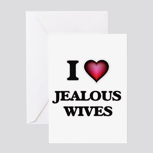 I Love Jealous Wives Greeting Cards