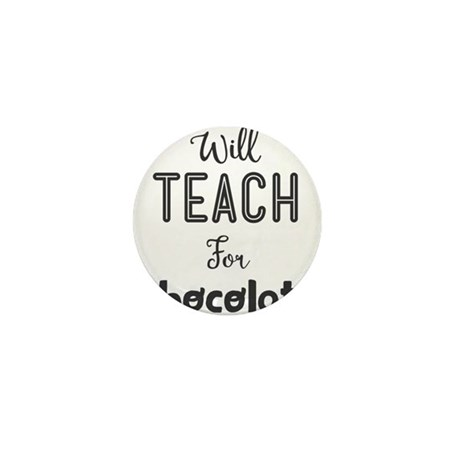 Will Teach For Chocolate. Mini Button