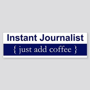 """""""Instant Journalist"""" Bumper Sticker"""