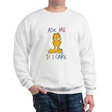 Ask Me If I Care Sweatshirt