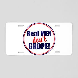 Real men don't grope Aluminum License Plate
