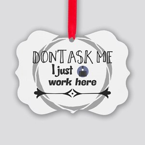 Don't ask me I just work here. Picture Ornament