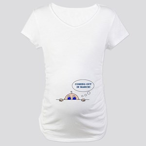 COMING OUT IN MARCH Maternity T-Shirt