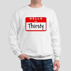 Hello I'm Thirsty Sweatshirt