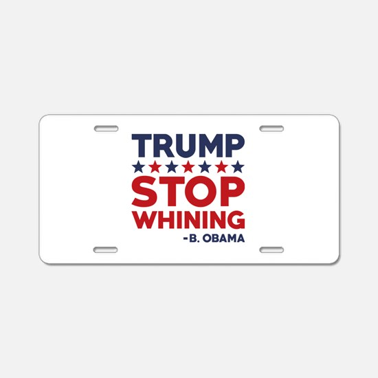 Trump Stop Whining Aluminum License Plate