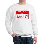 Hello I'm Wasted Sweatshirt