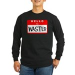Hello I'm Wasted Long Sleeve Dark T-Shirt