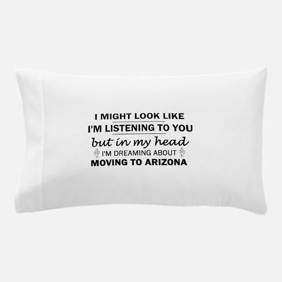 Moving to Arizona Pillow Case