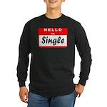 Hello I'm Single Long Sleeve Dark T-Shirt