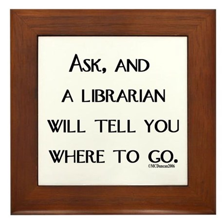 Ask, and a librarian will tel Framed Tile