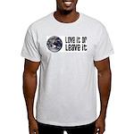 Love It or Leave It: Earth Light T-Shirt