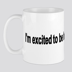 I'm excited to be here Mug
