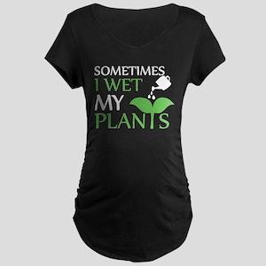Sometimes I Wet My Plants Garden Maternity T-Shirt