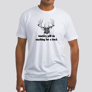 Hunters Will Do Anything For A Buck Fitted T-Shirt