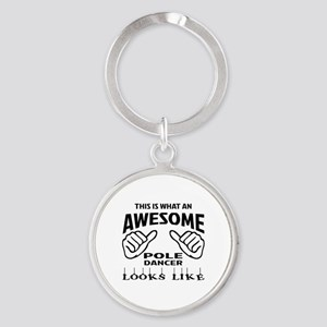 This is what an awesome Pole dancer Round Keychain