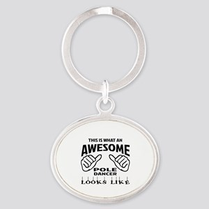 This is what an awesome Pole dancer Oval Keychain
