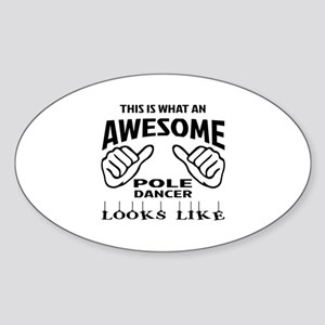 This is what an awesome Pole dancer Sticker (Oval)
