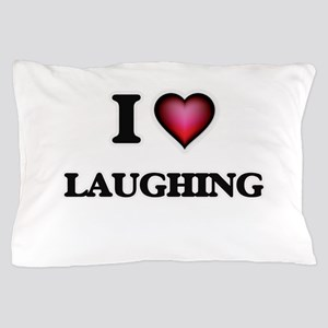 I Love Laughing Pillow Case