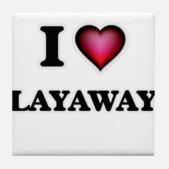 I Love Layaway Tile Coaster