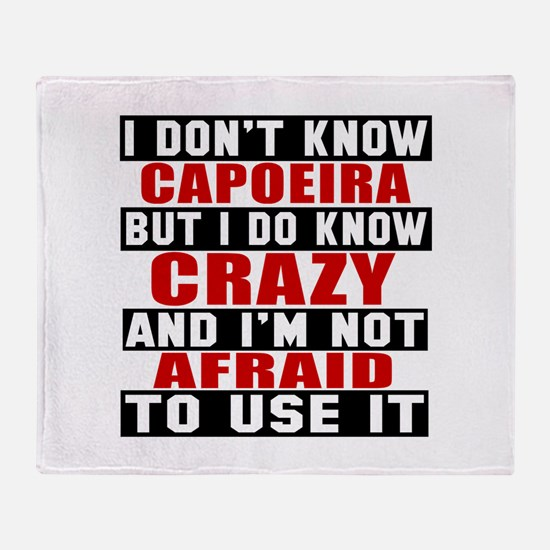 Capoeira I'm Not Afraid To Use It Throw Blanket