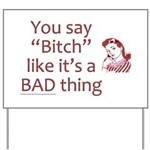 You Say Bitch Like It's A Bad Thing Yard Sign