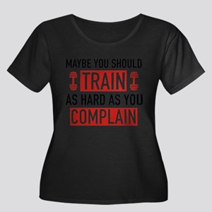 Train As Hard As You Complain Plus Size T-Shirt