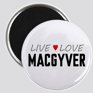 Live Love MacGyver Magnet