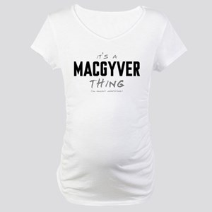 It's a MacGyver Thing Maternity T-Shirt