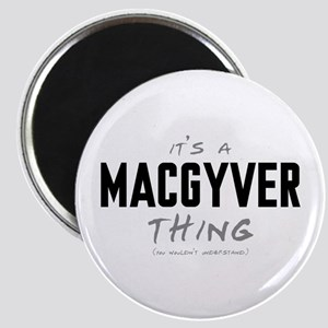 It's a MacGyver Thing Magnet