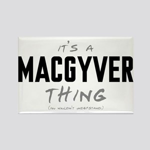 It's a MacGyver Thing Rectangle Magnet