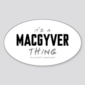 It's a MacGyver Thing Oval Sticker