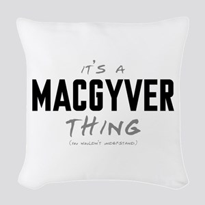 It's a MacGyver Thing Woven Throw Pillow