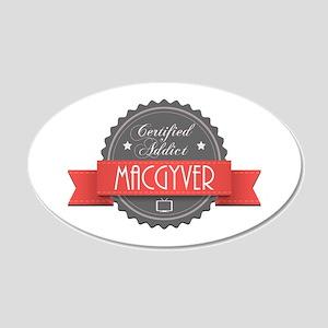 Certified MacGyver Addict 22x14 Oval Wall Peel