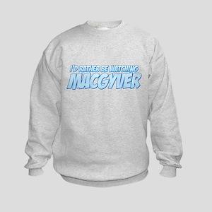 I'd Rather Be Watching MacGyver Kids Sweatshirt