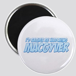 I'd Rather Be Watching MacGyver Magnet