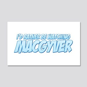 I'd Rather Be Watching MacGyver 22x14 Wall Peel